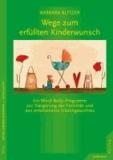 Wege zum erfüllten Kinderwunsch - ein Mind-Body-Programm zur Steigerung der Fertilität und des emotionalen Gleichgewichtes.
