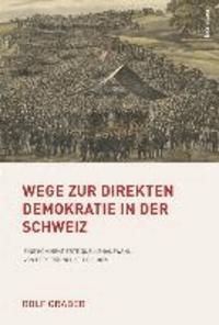 Wege zur direkten Demokratie in der Schweiz - Eine kommentierte Quellenauswahl von der Frühneuzeit bis 1874.
