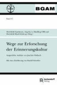 Wege zur Erforschung der Erinnerungskultur - Ausgewählte Aufsätze von Joachim Wollasch. Mit einer Einführung von Rudolf Schieffer.