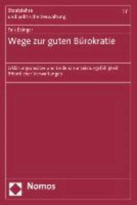 Wege zur guten Bürokratie - Erklärungsansätze und Evidenz zur Leistungsfähigkeit öffentlicher Verwaltungen.