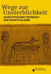 Wege zur Unsterblichkeit - Altägyptischer Totenkult und Jenseitsglaube.