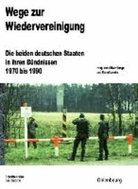 Wege zur Wiedervereinigung - Die beiden deutschen Staaten in ihren Bündnissen 1970 bis 1990.
