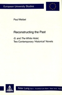 "Weibel Paul - Reconstructing the Past - G. and ""The White Hotel, Two Contemporary «Historical» Novels""."