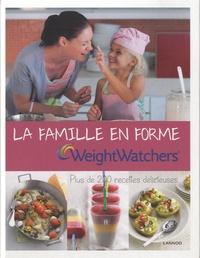 Weight Watchers - La famille en forme - Plus de 200 recettes délicieuses.
