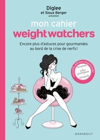 Weight Watchers et Sioux Berger - Mon cahier weight watchers - Encore plus d'astuces pour gourmandes au bord de la crise de nerfs.