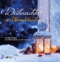 Weihnachten in Oberösterreich - Ezähltes & Erlebtes vom Böhmerwald bis zum Salzkammergut.