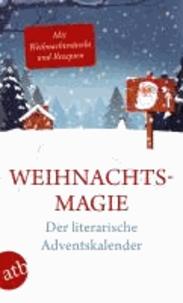 Weihnachtsmagie - Der literarische  Adventskalender - Mit Rezepten und Rätseln zur Weihnachtszeit.