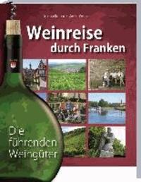 Weinreise durch Franken - Die führenden Weingüter.