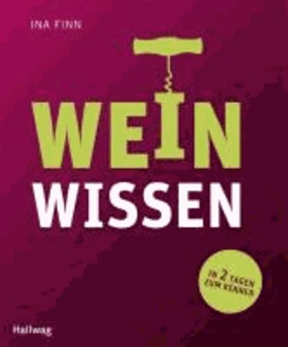 Weinwissen: in 2 Tagen zum Kenner - Learning by drinking.