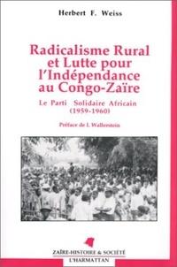 Weiss - Radicalisme rural et lutte pour l'indépendance au Congo-Zaïre - Le Parti solidaire africain, 1959-1960.