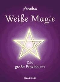 Weiße Magie - Das große Praxisbuch. Die eigenen magischen Kräfte wecken und im Alltag nutzen.