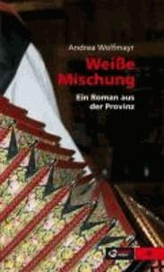 Weiße Mischung - Ein Roman aus der Provinz.