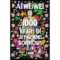 Weiwei Ai - Ai Weiwei 1000 Years of Joys and Sorrows /anglais.
