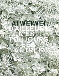 Weiwei Ai - Ai Weiwei - D'ailleurs c'est toujours les autres.