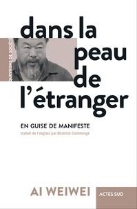 Weiwei Ai - Dans la peau de l'étranger - En guise de manifeste.