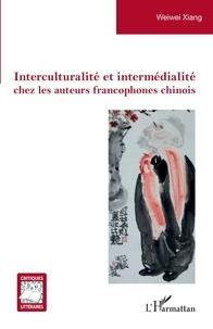 Weiwei Xiang - Interculturalité et intermédialité chez les auteurs francophones chinois.