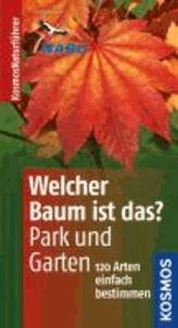 Welcher Baum ist das?  Park und Garten - 120 Arten einfach bestimmen.