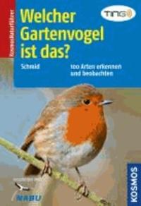 Ulrich Schmid - Welcher Gartenvogel ist das? - 100 Arten erkennen und beobachten.
