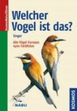 Welcher Vogel ist das? - Alle Vögel Europas - 1400 Farbfotos.