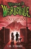 Welcome to Weirdsville 03: Dog Eat Dog.