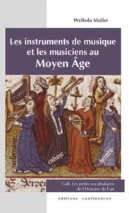 Welleda Muller - Les instruments de musique et les musiciens au Moyen Age.
