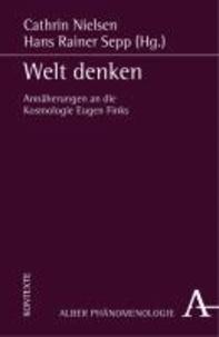 Welt denken - Annäherung an die Kosmologie Eugen Finks.