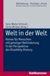 Welt in der Welt - Heime für Menschen mit geistiger Behinderung in der Perspektive der Disability History.