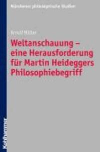 Weltanschauung - eine Herausforderung für Martin Heideggers Philosophiebegriff.