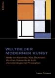 Weltbilder moderner Kunst - Werke von Kandinsky, Klee, Beckmann, Mondrian, Kokoschka im Licht phänomenologischer Philosophien.