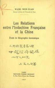 Wen-Yuan Wang - Les relations entre l'Indochine française et la Chine - Étude de géographie économique.