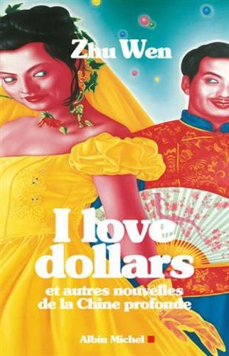 Wen Zhu - I love dollars - Et autres nouvelles de la Chine profonde.
