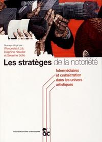 Wenceslas Lizé et Delphine Naudier - Les stratèges de la notoriété - Intermédiaires et consécration dans les univers artistiques.