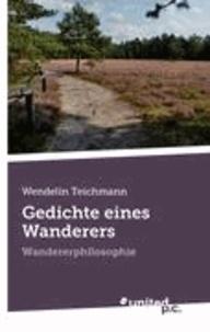 Wendelin Teichmann - Gedichte eines Wanderers - Wandererphilosophie.