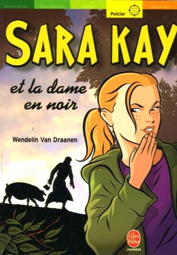Wendelin Van Draanen - Sara Kay Tome 5 : Sara Kay et la dame en noir.