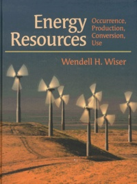 Energy Resources.- Occurrence, Production, Conversion, Use - Wendell-H Wiser |