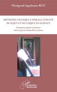 Méthode cyclique à spirale, unicité du sujet et de lobjet en science - Comment espérer retrouver tout ce qui est recherché en science.pdf