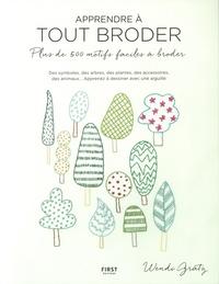 Wendi Gratz - Apprendre à tout broder - Plus de 500 motifs faciles à broder : apprenez à dessiner avec une aiguille !.