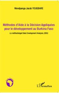 Méthodes d'aide à la décision appliquées pour le développement au Burkina Faso- La méthodologie Data Envelopment Analysis (DEA) - Wendpanga Jacob Yougbare pdf epub