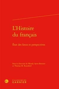 Wendy Ayres-Bennett et Thomas Rainsford - L'Histoire du français - Etat des lieux et perspectives.