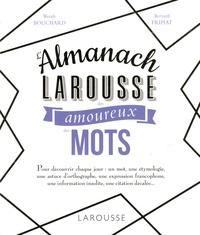 Wendy Bouchard et Bernard Fripiat - L'almanach Larousse des amoureux des mots.