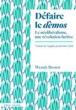 Wendy Brown - Défaire le dèmos - Le néolibéralisme, une révolution furtive.