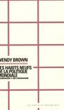 Wendy Brown - Les habits neufs de la politique mondiale - Néolibéralisme et néo-conservatisme.
