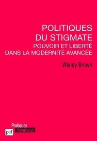 Wendy Brown - Politiques du stigmate - Pouvoir et liberté dan la Modernité avancée.