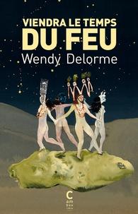 Wendy Delorme - Viendra le temps du feu.