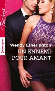 Wendy Etherington - Un ennemi pour amant.