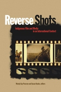 Wendy Gay Pearson et Susan Knabe - Reverse Shots - Indigenous Film and Media in an International Context.