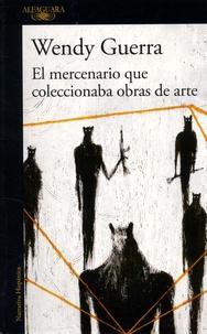 Wendy Guerra - El mercenario que coleccionaba obras de arte.