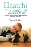 Wendy Holden - Haatchi et Little B - Histoire d'un petit garçon et de son chien.
