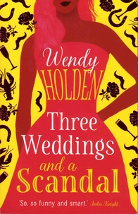 Wendy Holden - Three Weddings and a Scandal.