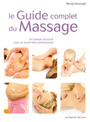Wendy Kavanagh - Le Guide complet du Massage - Un manuel structuré pour un savoir-faire professionnel.